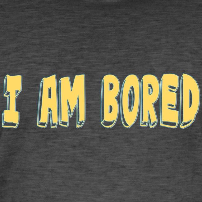 I AM BORED T-SHIRT