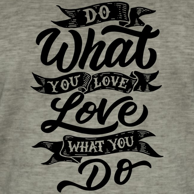 Do what you love / Love what you do.