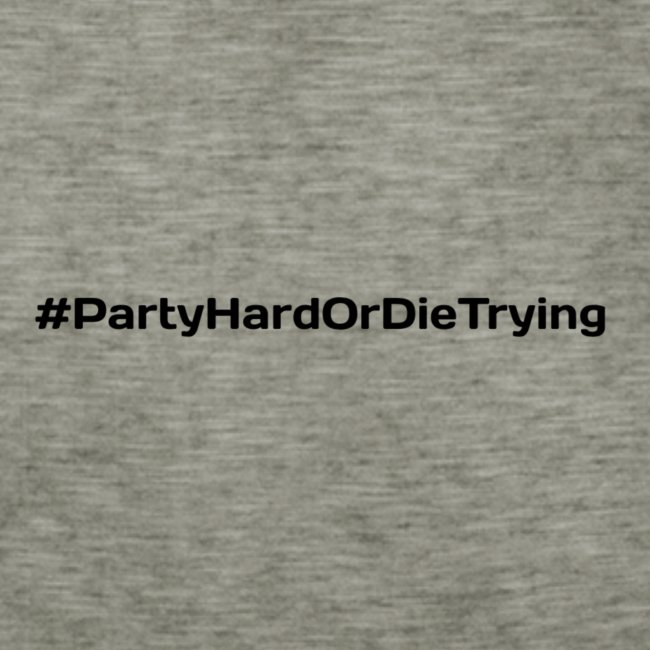 party hard or die trying