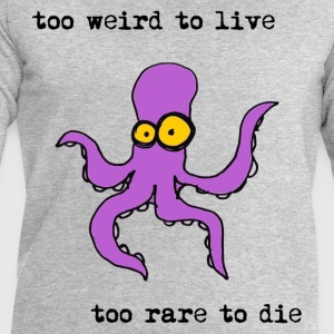 too weird to live too rare to die, funny octopus - Men's Sweatshirt by Stanley & Stella