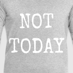 NOT TODAY - Men's Sweatshirt by Stanley & Stella