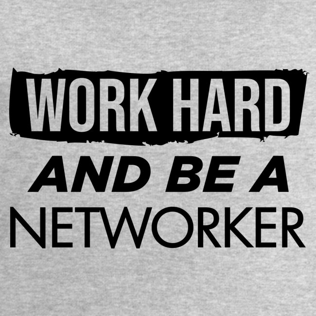 Work hard & be a networker !