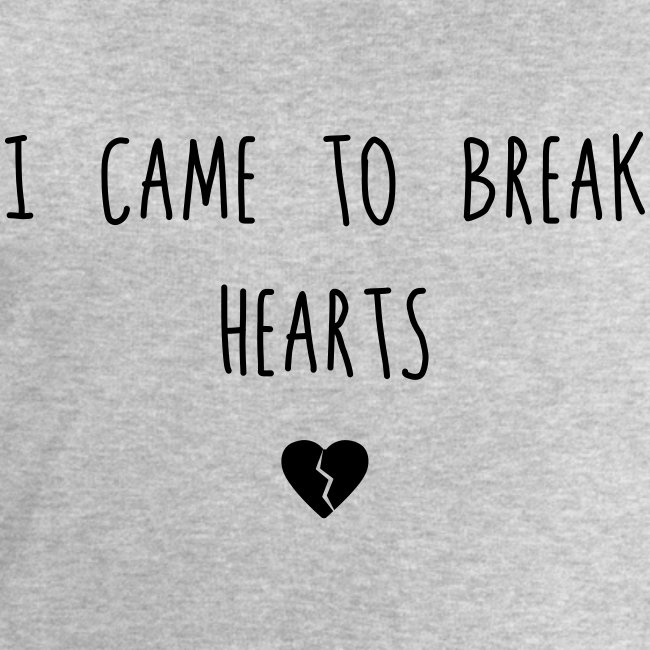 I came to break Hearts