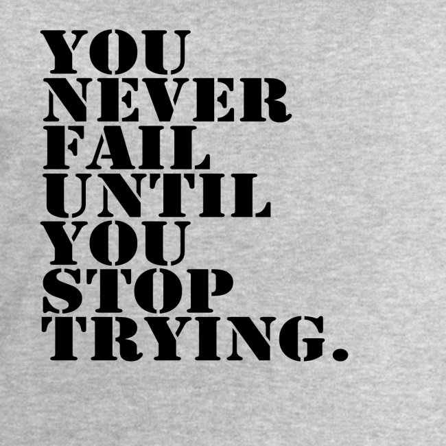 You never fail until you stop trying shirt