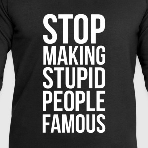 Stop Making Stupid People Famous - Men's Sweatshirt by Stanley & Stella