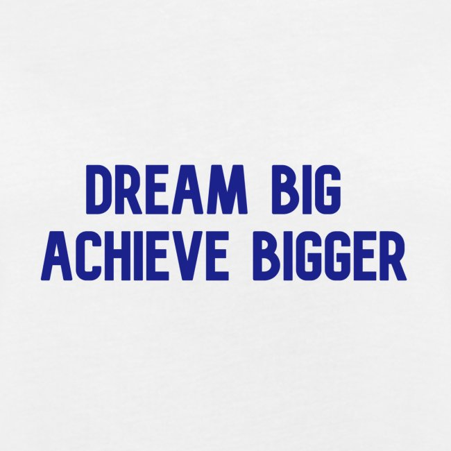 dream big achieve bigger blauw