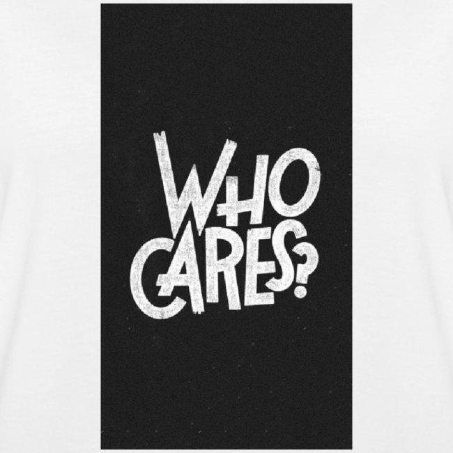 WHO CARES ?