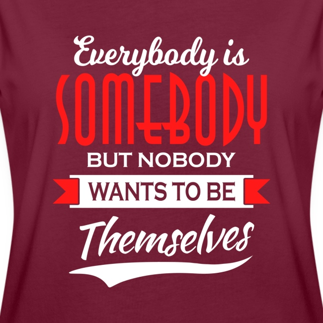 Everybody is somebody but noone wants to be...