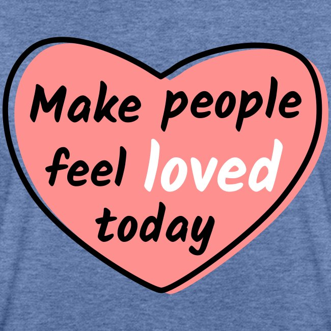 Make people feel loved today