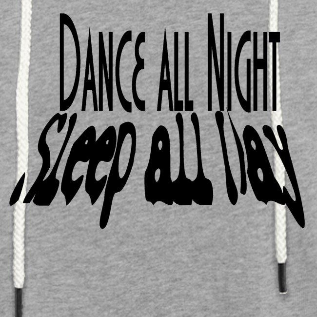 dance all night sleep all day