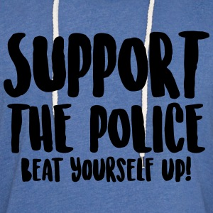 Support the police - Beat yourself up! - Light Unisex Sweatshirt Hoodie