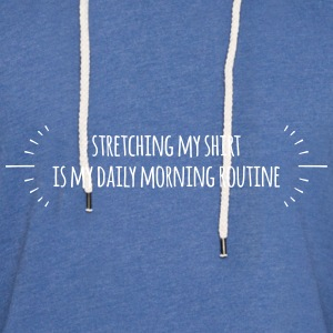 Stretching my shirt is my daily morning routine - Light Unisex Sweatshirt Hoodie