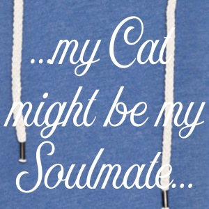 My Cat might be my soulmate - Leichtes Kapuzensweatshirt Unisex