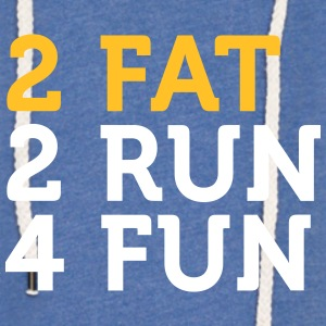 2 Fat 2 Run 4 Fun - Light Unisex Sweatshirt Hoodie