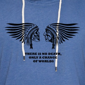 there is no death, only a change of worlds - Leichtes Kapuzensweatshirt Unisex