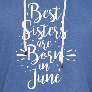 Best sisters are born in June - Light Unisex Sweatshirt Hoodie