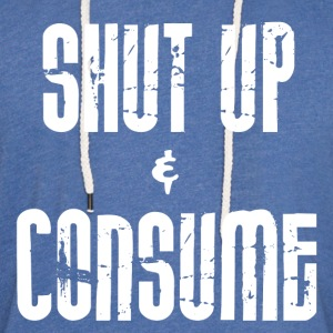 SHUT up and CONSUME - Light Unisex Sweatshirt Hoodie