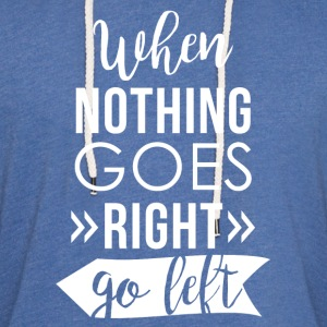 When nothing goes right go left - Light Unisex Sweatshirt Hoodie