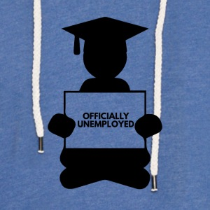 High School / Graduation: Officially Unemployed - Light Unisex Sweatshirt Hoodie