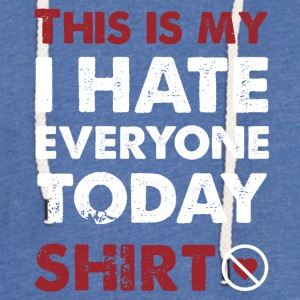 This is mine I hate every shirt today - Light Unisex Sweatshirt Hoodie