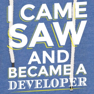 I CAME SAW AND BECAME A DEVELOPER - Light Unisex Sweatshirt Hoodie
