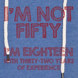 50th birthday: I'm not fifty. I'm eighteen with - Light Unisex Sweatshirt Hoodie