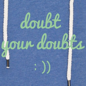 Doubt your doubts - Light Unisex Sweatshirt Hoodie