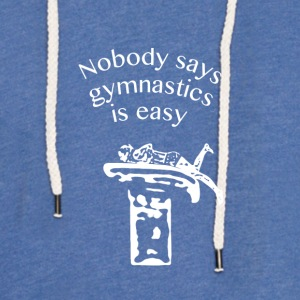Nobody says gymnastics is easy - Light Unisex Sweatshirt Hoodie