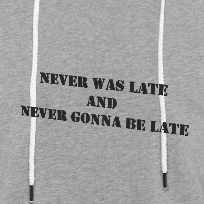 Never gonna be late saying