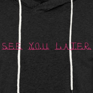 see you later - Light Unisex Sweatshirt Hoodie