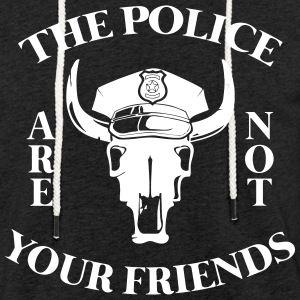 The police are not your friends - Light Unisex Sweatshirt Hoodie