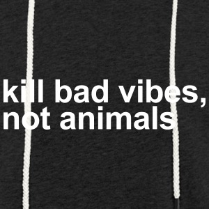 Kill bad vibes, not animals - Light Unisex Sweatshirt Hoodie