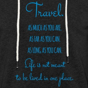Travel. As much as you are. As Far as you can. - Light Unisex Sweatshirt Hoodie
