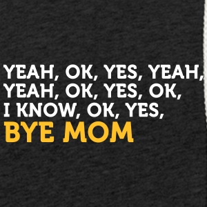 Yes, I Know. Ok. Bye, Mom! - Light Unisex Sweatshirt Hoodie
