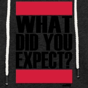 What did you expect? - Light Unisex Sweatshirt Hoodie
