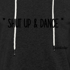 SHUT UP AND DANCE - Sweat-shirt à capuche léger unisexe