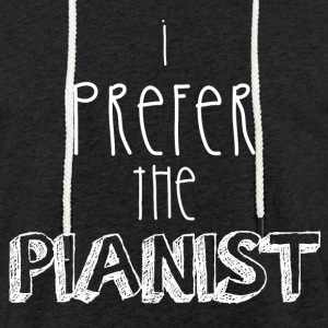 I prefer the pianist - Light Unisex Sweatshirt Hoodie