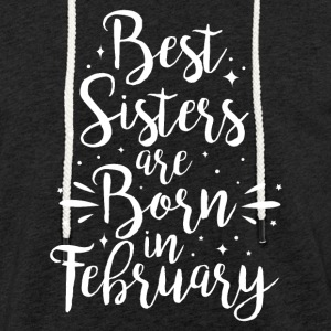Best sisters are born in February - Light Unisex Sweatshirt Hoodie