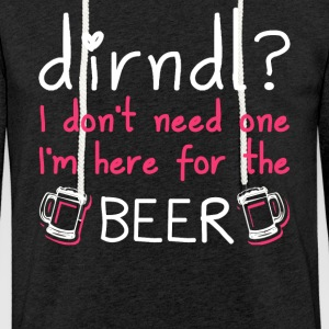 Dirndl dress superfluous: I'm here for the beer - Light Unisex Sweatshirt Hoodie