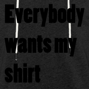 Everybody wants my shirt - Leichtes Kapuzensweatshirt Unisex