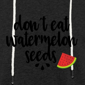Dont eat watermelon seeds - black - Light Unisex Sweatshirt Hoodie