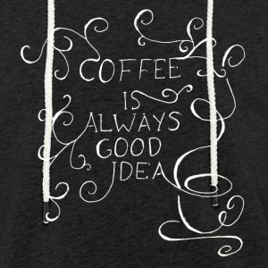 Coffee is always good idea - Light Unisex Sweatshirt Hoodie