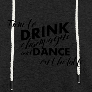 Time for champagne and dancing on the table - Light Unisex Sweatshirt Hoodie