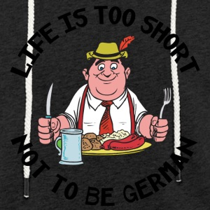Life Is Too Short Not To Be German - Light Unisex Sweatshirt Hoodie