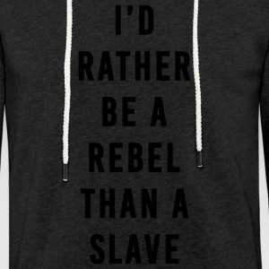 I'd Rather Be a Rebel Than A Slave - Sudadera ligera unisex con capucha