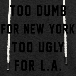 Too Dumb for New York. Too Ugly for LA - Sudadera ligera unisex con capucha