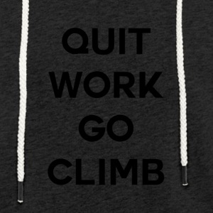 QUIT WORK GO CLIMB - Light Unisex Sweatshirt Hoodie