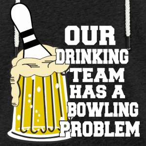 Bowling Our Drinking Team Has A Bowling Problem - Light Unisex Sweatshirt Hoodie