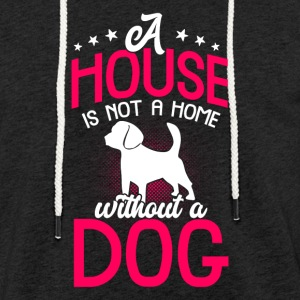 A house is not a home without a dog - Light Unisex Sweatshirt Hoodie