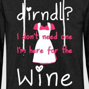Dirndl? I don't need one, I'm here for the wine - Lichte hoodie unisex
